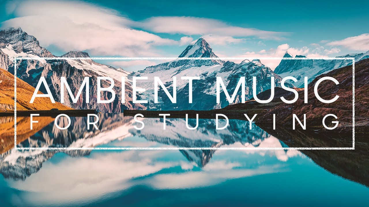 Ambient Music For Focus - 4 Hours of Music for Concentration while Studying