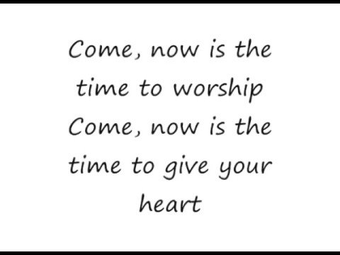 Come Now Is The Time To Worship - Vineyard [lyrics]