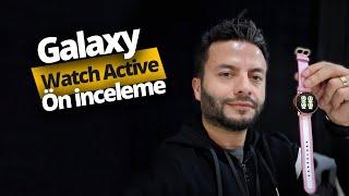 Samsung Watch Active ön inceleme!