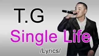 T.G - Single Life /Official Audio Lyrics/ 2015