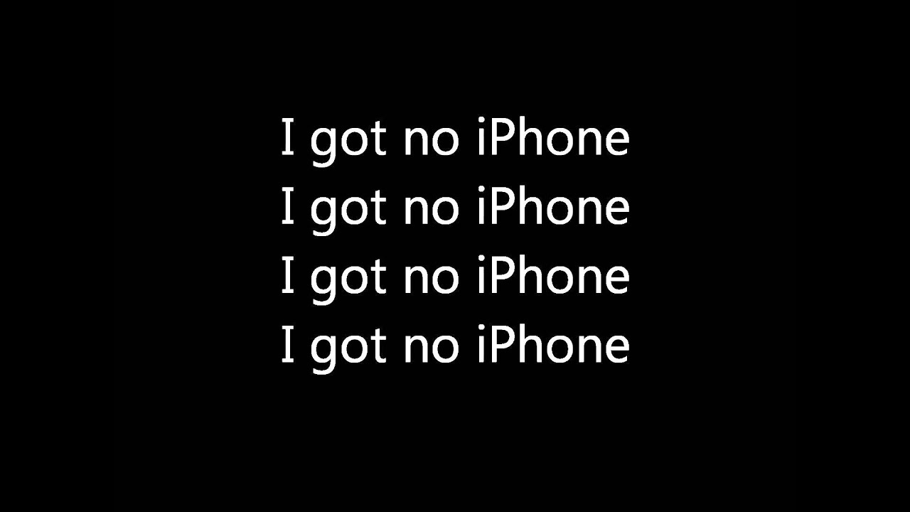 i got no iphone i got no iphone lyrics 7409