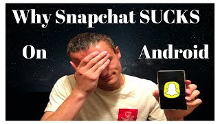 Why Snapchat SUCKS on Android (And a