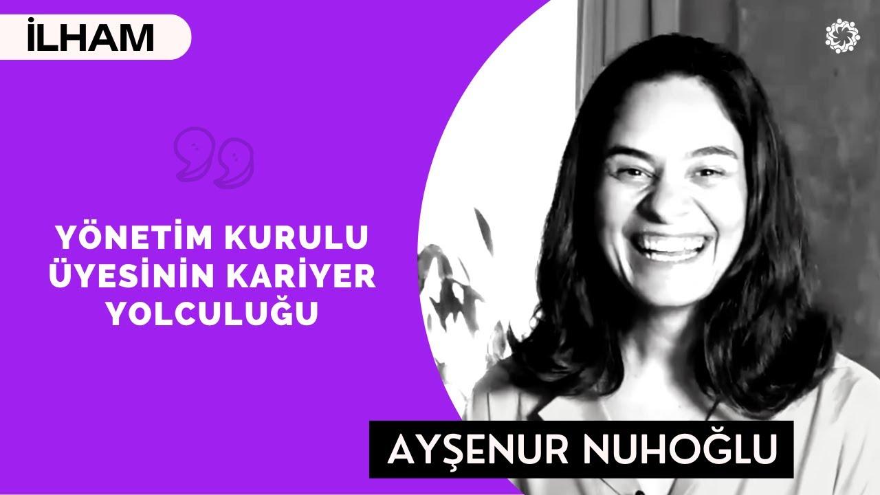 DENEYİM SAHİBİ OL - (Yönetim Kurulu Üyesi) - Ayşenur Nuhoğlu