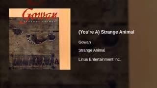 Gowan - (You're A) Strange Animal