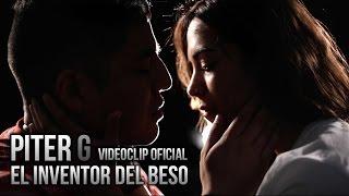 EL INVENTOR DEL BESO | PITER-G | VIDEOCLIP OFICIAL