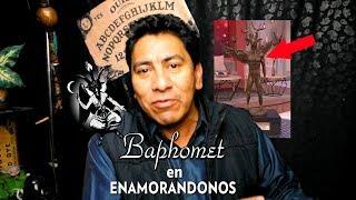 BAPHOMET EN ENAMORANDONOS   MENTIRA EXPLICACIÓN