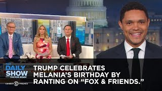 "Trump Celebrates Melania's Birthday by Ranting to ""Fox & Friends"" 