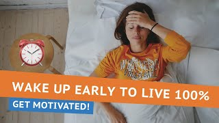 Do you want to wake up early? Get motivated!
