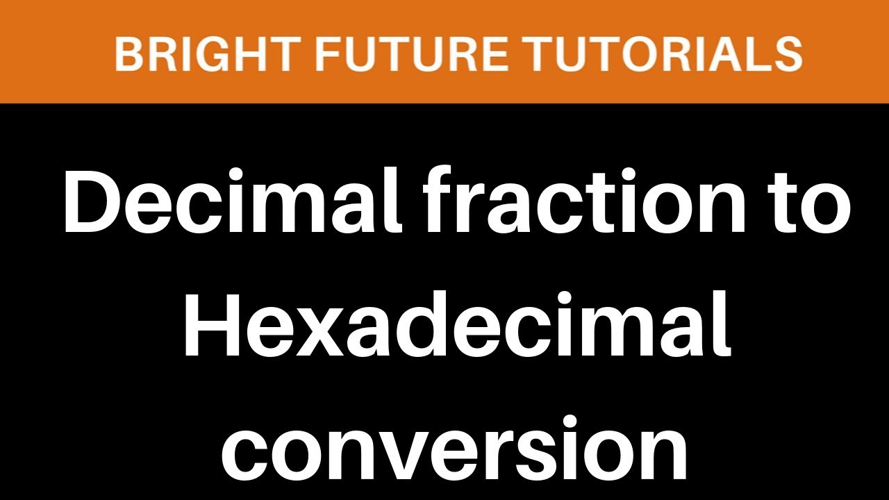 Decimal Fraction To Hexadecimal Conversion Number System Conversion You