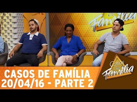 Casos de Família (20/04/16) - Você fala que gosta de mulher porque não aceitar ser gay? - Parte 2