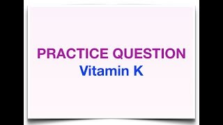Practice Question on Vitamin K