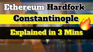 Explained in 3 Minutes - Ethereum 2019 Hard Fork : Constantinople