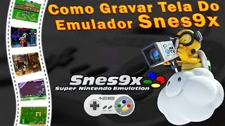 Como Gravar Capturar a tela Snes9x gameplay