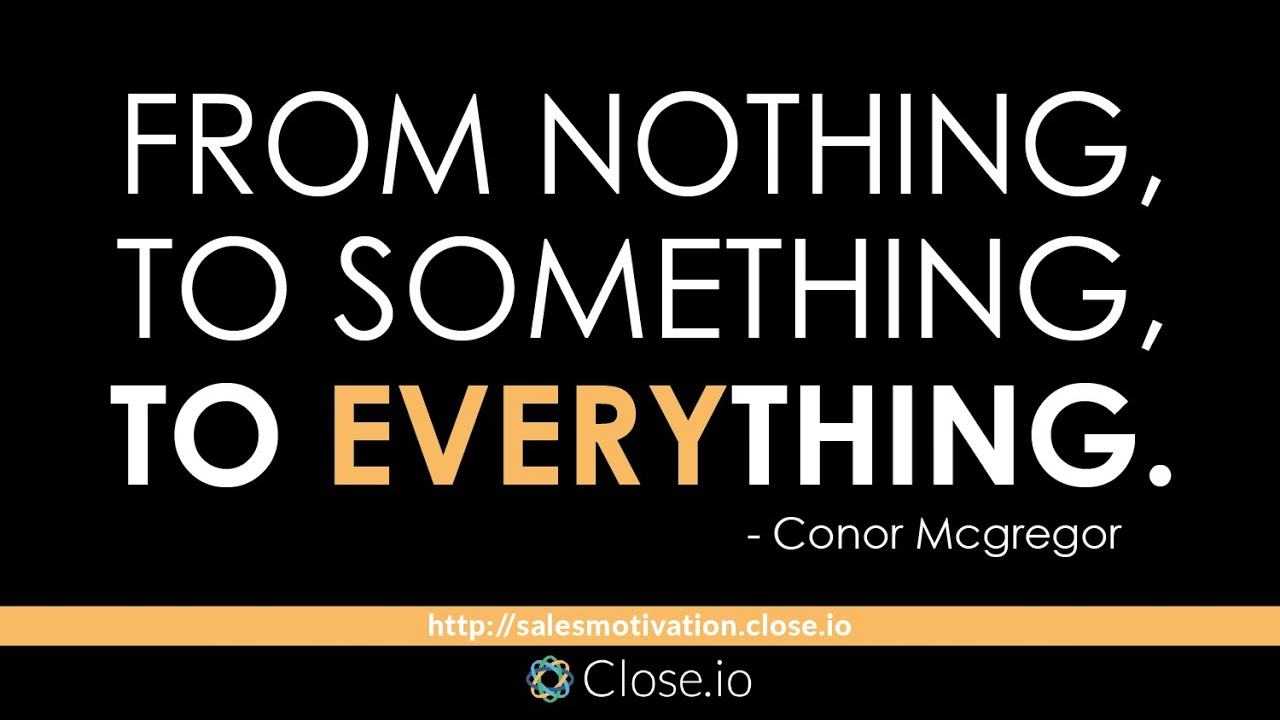 Sales Motivation Quote: From Nothing, To Something, To