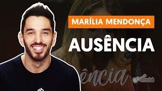Baixar AUSÊNCIA - Marília Mendonça (aula de violão completa)