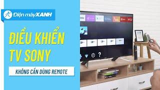 Cách điều khiển Android Tivi Sony bằng điện thoại • Điện máy XANH