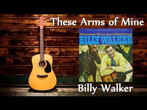 Billy Walker - These Arms Of Mine