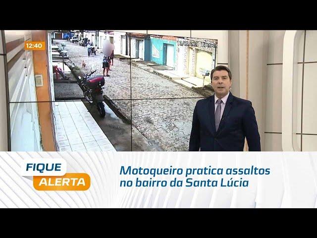 Flagrante: Motoqueiro pratica assaltos no bairro da Santa Lúcia