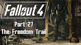 Fallout 4 - Part 27 - The Freedom Trail