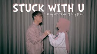 Download Stuck with U - Justin Bieber Ft. Ariana Grande (Cover by Putri Delina & Rizky Febian)