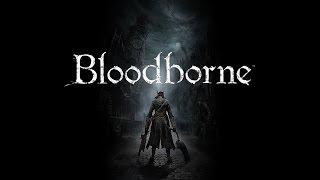 Bloodborne First Playthrough (Part 1)
