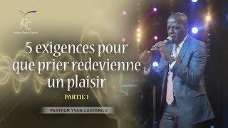 Pasteur Yvan Castanou - 5 exigences pour que prier redevienne un plaisir - Partie 1