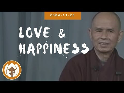 Love and Happiness | Dharma Talk by Thich Nhat Hanh, 2004.11.25