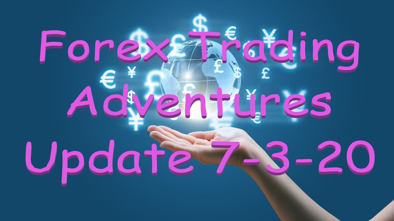 Forex Trading Adventures Update 7-3-20 - YouTube
