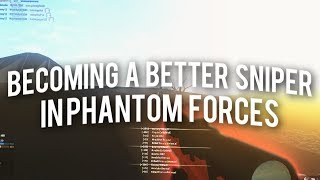 HOW TO BECOME A BETTER SNIPER in PHANTOM FORCES!! (roblox)