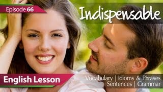 Daily Video vocabulary - Episode 66 - Indispensable. English Lesson