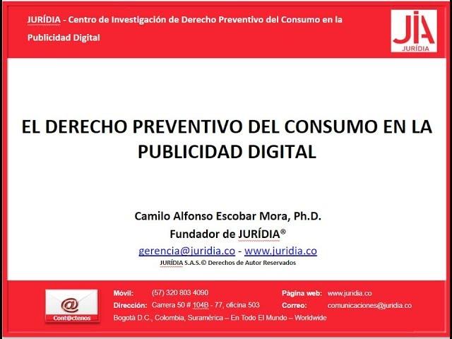Conferencia Derecho Preventivo del Consumo en la Publicidad Digital Dr. Camilo Escobar Mora ©