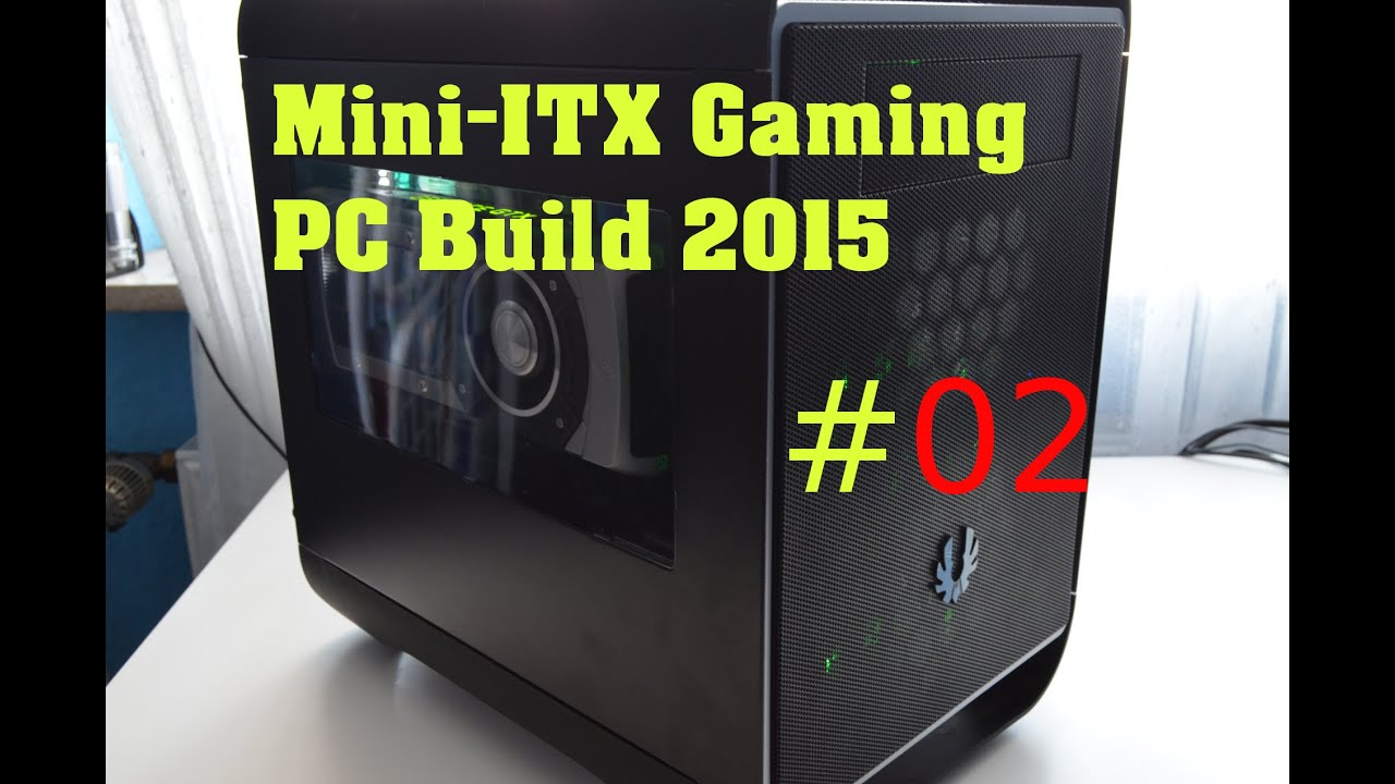 Mini Itx Gaming Pc Build 2015 Enermax Ets T40 Einbauen Full Hd
