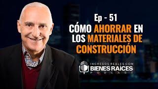 Invertir En Bienes Raíces - Cómo ahorrar en los materiales de construcción - E51