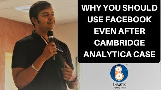 Why You Should Use Facebook After Cambridge Analytica | Bhautik Sheth
