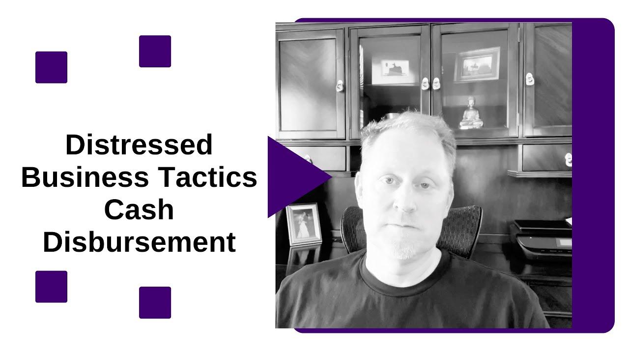 Distressed Business Tactics: Cash Disbursements
