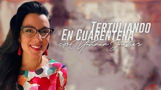 #TertuliandoEnCuarentena with Yohana Junker