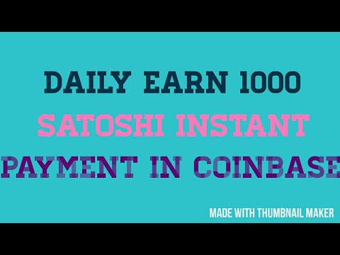Daily Earn 1000 satoshi instant payment in coinbase