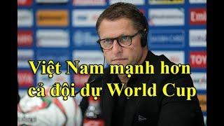 Vì sao HLV Jordan nói Việt Nam mạnh hơn cả đội bóng dự World Cup