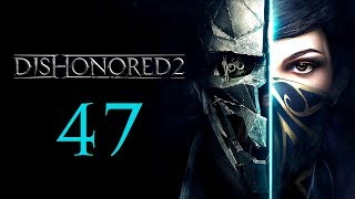 DISHONORED 2 #47 : The Finale