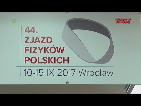 Reportaż:  44. Zjazd Fizyków Polskich