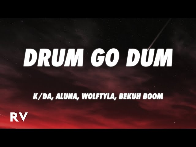 K/DA - DRUM GO DUM (Lyrics) ft. Aluna, Wolftyla, Bekuh BOOM