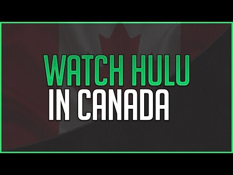 How To Watch/Unblock Hulu And Hulu Plus In Canada - Working 2018