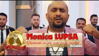 Monica LUPSA - Dusmanii au dat veste ca m-am dus - NEW 2019