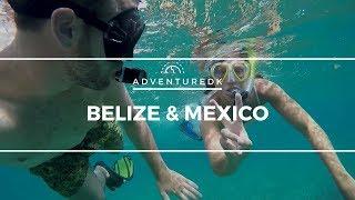 Belize & Mexico - Adventuredk