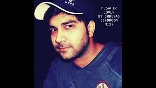 Musafir Cover By Shreyas (Bedroom Mix) Jagga Jasoos
