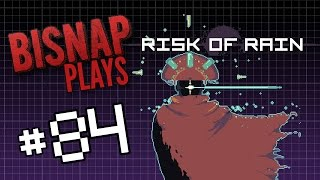 Bisnap Plays Risk of Rain - Episode 84