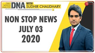 DNA: Non Stop News, July 03, 2020   Sudhir Chaudhary Show   DNA Today   DNA Nonstop News   NONSTOP