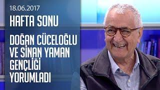 Doğan Cüceloğlu ve Sinan Yaman gençliği yorumladı - Hafta Sonu 18.06.2017 Pazar