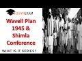 Wavell Plan 1945 and Shimla Conference