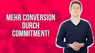 Mehr Conversions durch Commitment!